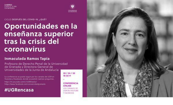 «Oportunidades en la enseñanza superior tras la crisis del coronavirus», a cargo de Inmaculada Ramos Tapia, profesora de Derecho Penal de la UGR y directora general de Universidades de la Junta de Andalucía.